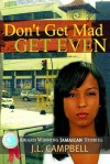 Don't get Mad...Get Even - J. L. Campbell