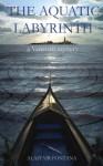 The Aquatic Labyrinth: A Venetian Mystery - Alastair Fontana