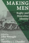 Making Men: Rugby And Masculine Identity - John Nauright, Timothy J.L. Chandler