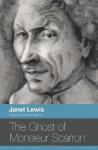 The Ghost of Monsieur Scarron - Janet Lewis, Kevin Haworth