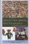 Sports Fans, Identity, and Socialization: Exploring the Fandemonium - Adam C. Earnheardt, Paul Haridakis, Barbara Hugenberg, Roger C. Aden, Greg G. Armfield, David E. Beard, Kelly Berg, Andrew C. Billings, Jeff Boone, Nicholas D. Bowman, Kathy Brady, Phillip J. Chidester, David Fingerhut, John A. Fortunato, William M. Foster, Walter Gantz