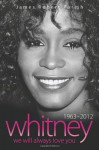 Whitney Houston: 1963-2012: We Will Always Love You - James Robert Parish