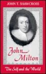 John Milton: The Self and the World - John T. Shawcross