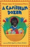 A Caribbean Dozen: Poems from 13 Caribbean Poets. Edited by John Agard and Grace Nichols - John Agard
