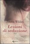 Lezioni di seduzione - Emma Wildes, A. Gasbarro
