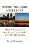 Becoming Good Ancestors: How We Balance Nature, Community, and Technology - David W. Ehrenfeld