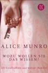 Wozu wollen Sie das wissen?: Elf Geschichten aus meiner Familie (German Edition) - Alice Munro, Heidi Zerning
