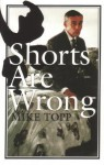 Shorts Are Wrong - Mike Topp