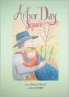 Arbor Day Square - Kathryn O. Galbraith, Cyd Moore