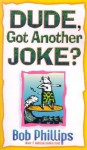 Dude, Got Another Joke? - Bob Phillips