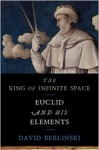 The King of Infinite Space: Euclid and His Elements - David Berlinski