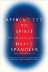 Apprenticed To Spirit: The Education of a Soul - David Spangler