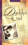 Always Daddy's Girl: Understanding Your Father's Impact on Who You Are - H. Norman Wright