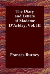 The Diary and Letters of Madame D'Arblay, Vol. III - Fanny Burney