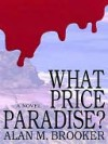 What Price Paradise? - Alan Brooker