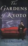 The Gardens Of Kyoto - Kate Walbert