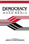 Democracy and the Mass Media: A Collection of Essays - Judith Lichtenberg, Douglas Maclean