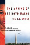 The Making of Lee Boyd Malvo: The D.C. Sniper - Carmeta Albarus, Jonathan Mack