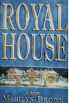 Royal House: A Novel (third in a series) - Marilyn McMeen Miller Brown