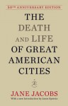 The Death and Life of Great American Cities (50th Anniversary Edition) - Jane Jacobs, Jason Epstein, Donna Rawlins