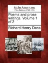 Poems and Prose Writings. Volume 1 of 2 - Richard Henry Dana Jr.