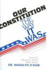 Our Constitution: The Way It Was (O'hair, Madalyn Murray. American Atheist Radio Series,) - Madalyn Murray O'Hair