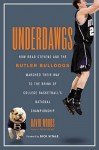 Underdawgs: How Brad Stevens and the Butler Bulldogs Marched Their Way to the Brink of College Basketball's National Championship - David Woods, Dick Vitale