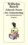 Eduards Traum / Der Schmetterling und Autobiographisches - H. C. Wilhelm Busch, Friedrich Bohne
