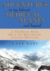 ADVENTURES IN MY BELOVED MEDIEVAL ALANIA AND BEYOND: A Time-Travel Novel Set in the 10th Century Caucasus Mountains - Anne Hart