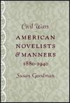 Civil Wars: American Novelists and Manners, 1880-1940 - Susan Goodman