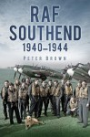 RAF Southend: 1940-1944 - Peter Brown