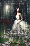 The Treachery of Beautiful Things - Ruth Frances Long