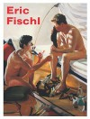 Eric Fischl: It's Where I Look... It's How I See... Their World, My World, the World (with Help from Friends) - Eric Fischl, Geoffrey Young, Francesco Clemente, Richard Prince