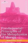 Fundamental Principles of the Metaphysics of Morals - Immanuel Kant, Thomas K. Abbott