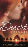 The Desert Princes: With The Sheikh's English Bride And The Sheikh's Unwilling Wife And The Desert King's Virgin Bride - Sharon Kendrick