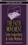 Facts on the Faith Movement - John Ankerberg, John Weldon