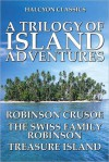 A Trilogy of Island Adventures: Robinson Crusoe, The Swiss Family Robinson, Treasure Island - Robert Louis Stevenson, Daniel Defoe, Johann David Wyss