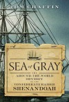 Sea of Gray: The Around-The-World Odyssey of the Confederate Raider Shenandoah - Tom Chaffin