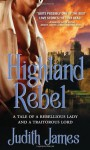 Highland Rebel: A Tale of a Rebellious Lady and a Traitorous Lord - Judith James