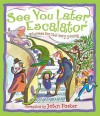 See You Later, Escalator: Rhymes for the Very Young - John Foster