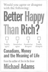 Better Happy Than Rich?: Canadians, Money, and the Meaning of Life - Michael Adams