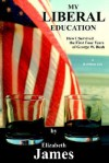 My Liberal Education: How I Survived the First Four Years of George W. Bush - Elizabeth James