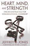 Heart, Mind, and Strength: Theory and Practice for Congregational Leadership - Jeffrey D. Jones