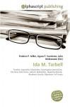 Ida M. Tarbell - Agnes F. Vandome, John McBrewster, Sam B Miller II