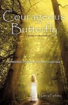 Courageous Butterfly: A Journey to Self-Acceptance - A Message of Hope, Love and Courage. - Nancy Forbes