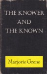 The Knower And The Known - Marjorie Grene