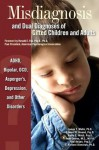 Misdiagnosis and Dual Diagnoses of Gifted Children and Adults: ADHD, Bipolar, OCD, Asperger's, Depression, and Other Disorders - F. Richard Olenchak, Jean Goerss, Paul Beljan, James T. Webb, Nadia E. Webb, Edward R. Amend