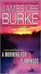 A Morning for Flamingos: A Dave Robicheaux Novel - James Lee Burke