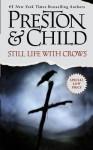 Still Life with Crows - Douglas Preston, Lincoln Child