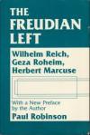 The Freudian left : Wilhelm Reich, Geza Roheim, Herbert Marcuse - Paul Robinson